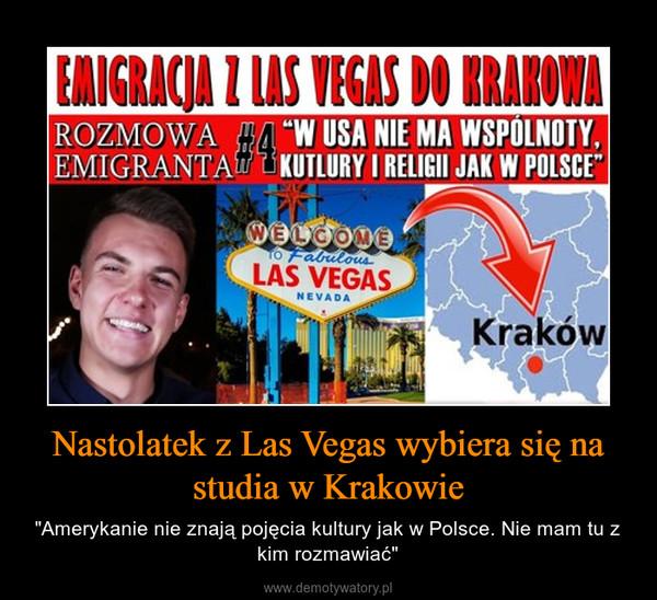 """Nastolatek z Las Vegas wybiera się na studia w Krakowie – """"Amerykanie nie znają pojęcia kultury jak w Polsce. Nie mam tu z kim rozmawiać"""""""