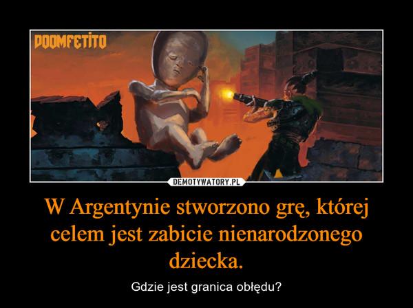 W Argentynie stworzono grę, której celem jest zabicie nienarodzonego dziecka. – Gdzie jest granica obłędu?