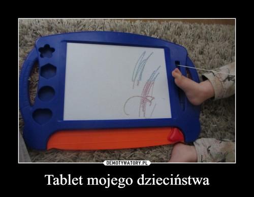 Tablet mojego dzieciństwa