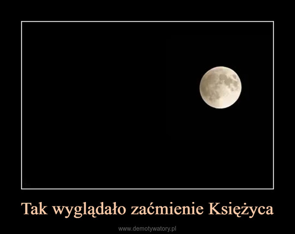 Tak wyglądało zaćmienie Księżyca –