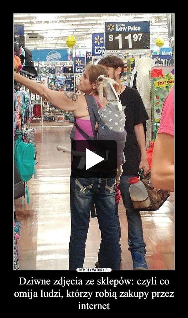 Dziwne zdjęcia ze sklepów: czyli co omija ludzi, którzy robią zakupy przez internet –
