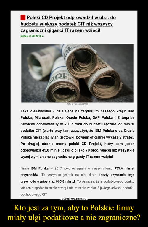 Kto jest za tym, aby to Polskie firmy miały ulgi podatkowe a nie zagraniczne?