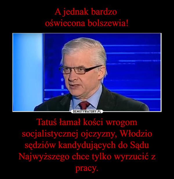 Tatuś łamał kości wrogom socjalistycznej ojczyzny, Włodzio sędziów kandydujących do Sądu Najwyższego chce tylko wyrzucić z pracy. –