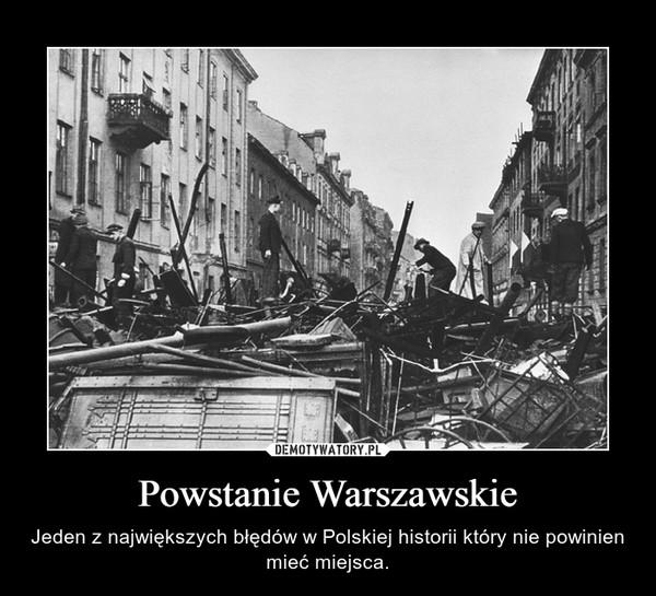 Powstanie Warszawskie – Jeden z największych błędów w Polskiej historii który nie powinien mieć miejsca.