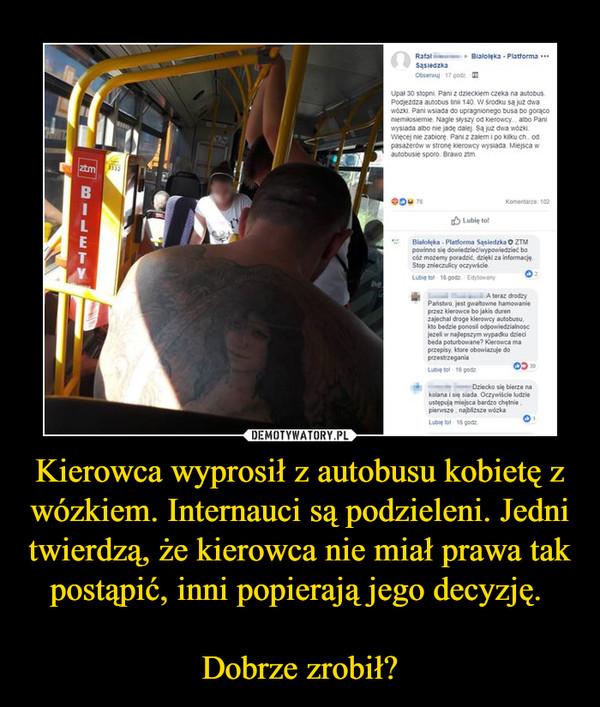 Kierowca wyprosił z autobusu kobietę z wózkiem. Internauci są podzieleni. Jedni twierdzą, że kierowca nie miał prawa tak postąpić, inni popierają jego decyzję. Dobrze zrobił? –