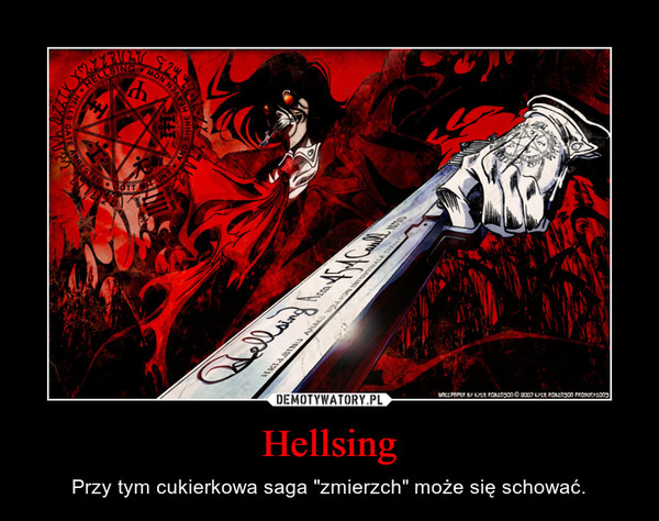 """Hellsing – Przy tym cukierkowa saga """"zmierzch"""" może się schować."""