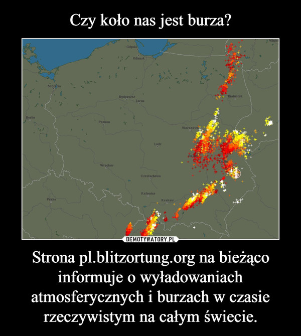 Strona pl.blitzortung.org na bieżąco informuje o wyładowaniach atmosferycznych i burzach w czasie rzeczywistym na całym świecie. –
