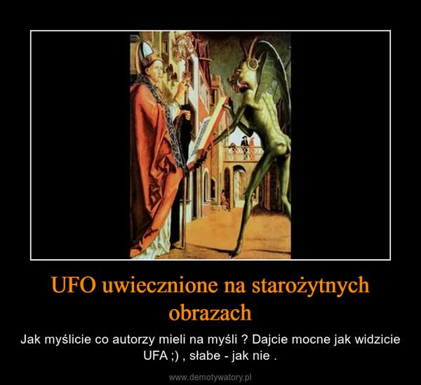 UFO uwiecznione na starożytnych obrazach – Jak myślicie co autorzy mieli na myśli ? Dajcie mocne jak widzicie UFA ;) , słabe - jak nie .
