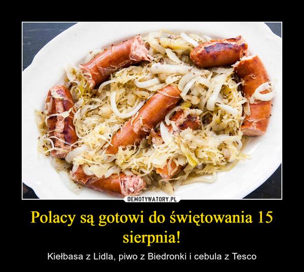 Polacy są gotowi do świętowania 15 sierpnia! – Kiełbasa z Lidla, piwo z Biedronki i cebula z Tesco