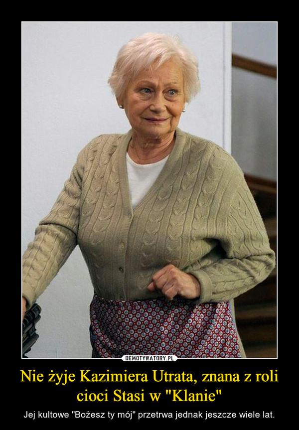 """Nie żyje Kazimiera Utrata, znana z roli cioci Stasi w """"Klanie"""" – Jej kultowe """"Bożesz ty mój"""" przetrwa jednak jeszcze wiele lat."""