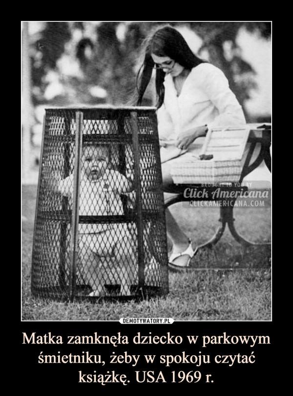 Matka zamknęła dziecko w parkowym śmietniku, żeby w spokoju czytać książkę. USA 1969 r. –