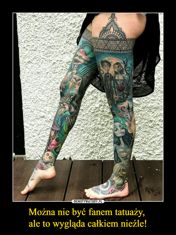 Można nie być fanem tatuaży, ale to wygląda całkiem nieźle! –