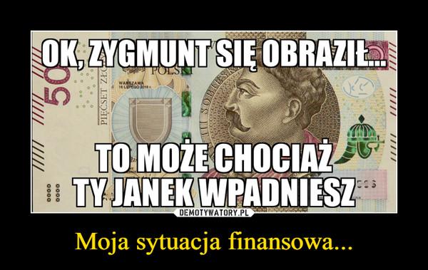 Moja sytuacja finansowa... –