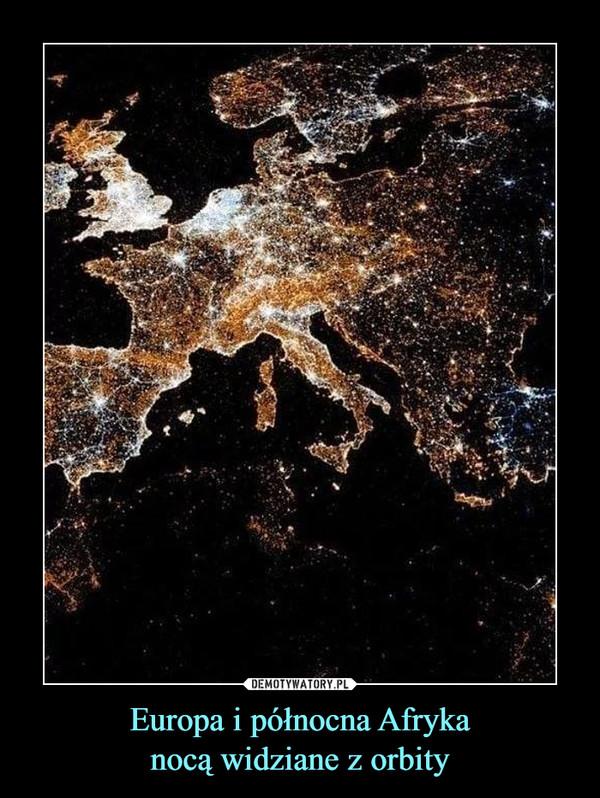 Europa i północna Afrykanocą widziane z orbity –