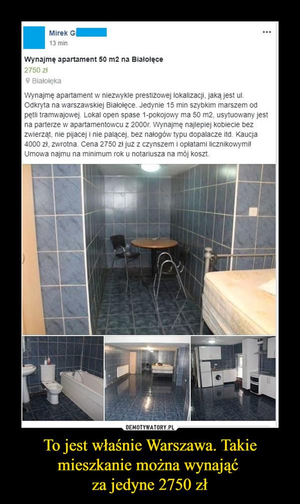 To jest właśnie Warszawa. Takie mieszkanie można wynająć za jedyne 2750 zł –