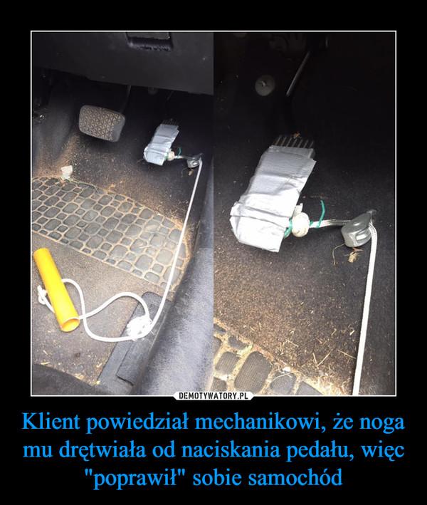 """Klient powiedział mechanikowi, że noga mu drętwiała od naciskania pedału, więc """"poprawił"""" sobie samochód –"""