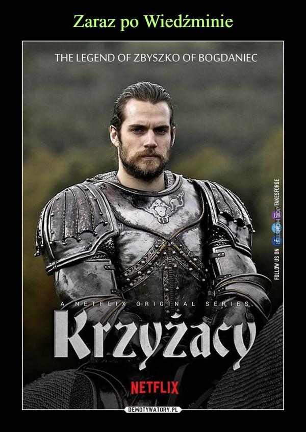 –  THE LEGEND OF ZBYSZKO OF BOGDANIECKrzyżacyNETFLIX