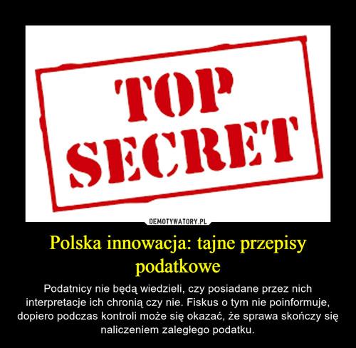Polska innowacja: tajne przepisy podatkowe
