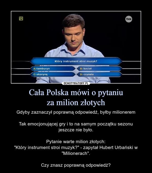 """Cała Polska mówi o pytaniuza milion złotych – Gdyby zaznaczył poprawną odpowiedź, byłby milioneremTak emocjonującej gry i to na samym początku sezonujeszcze nie było.Pytanie warte milion złotych:""""Który instrument stroi muzyk?"""" - zapytał Hubert Urbański w """"Milionerach"""".Czy znasz poprawną odpowiedź?"""