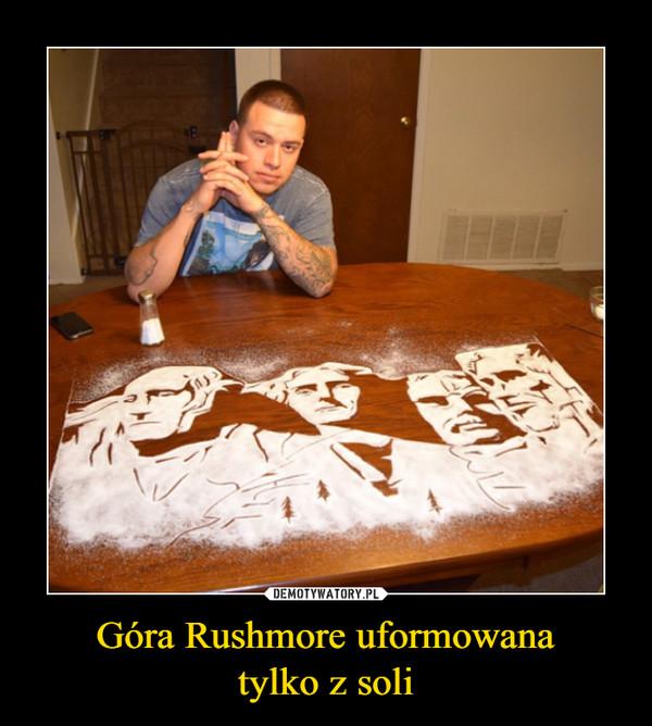 Góra Rushmore uformowanatylko z soli –