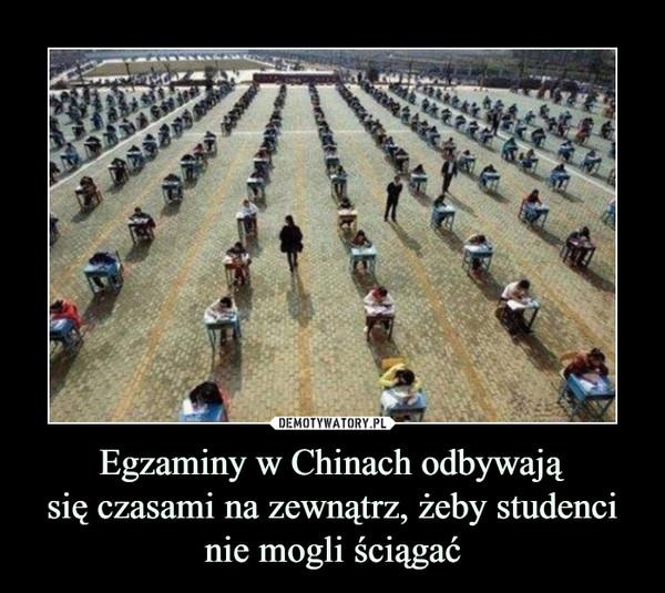 Egzaminy w Chinach odbywająsię czasami na zewnątrz, żeby studencinie mogli ściągać –