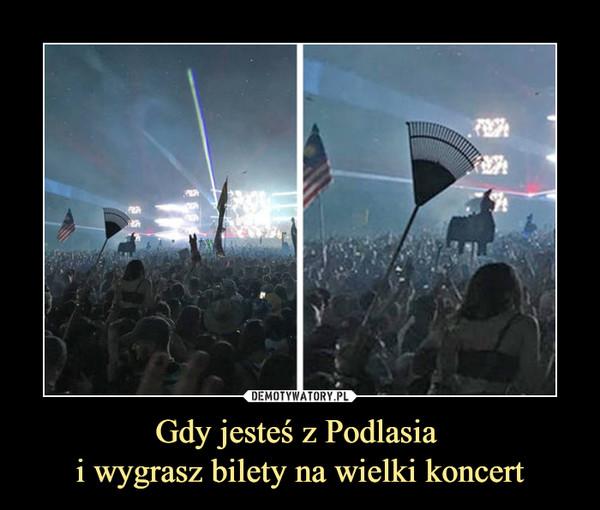 Gdy jesteś z Podlasia i wygrasz bilety na wielki koncert –