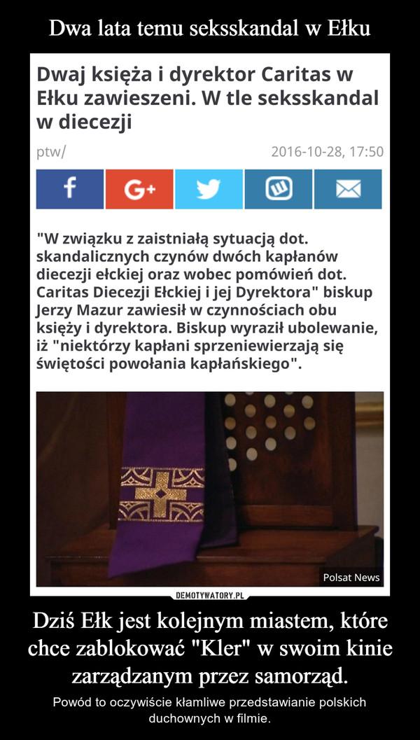 """Dziś Ełk jest kolejnym miastem, które chce zablokować """"Kler"""" w swoim kinie zarządzanym przez samorząd. – Powód to oczywiście kłamliwe przedstawianie polskich duchownych w filmie."""
