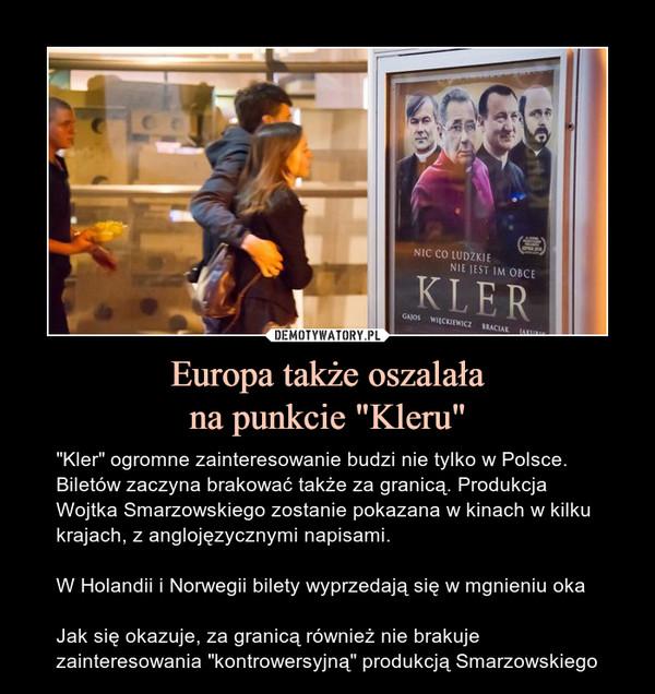 """Europa także oszalałana punkcie """"Kleru"""" – """"Kler"""" ogromne zainteresowanie budzi nie tylko w Polsce. Biletów zaczyna brakować także za granicą. Produkcja Wojtka Smarzowskiego zostanie pokazana w kinach w kilku krajach, z anglojęzycznymi napisami.W Holandii i Norwegii bilety wyprzedają się w mgnieniu okaJak się okazuje, za granicą również nie brakuje zainteresowania """"kontrowersyjną"""" produkcją Smarzowskiego"""
