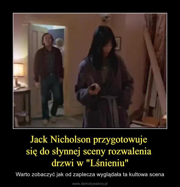 """Jack Nicholson przygotowuje się do słynnej sceny rozwalenia drzwi w """"Lśnieniu"""" – Warto zobaczyć jak od zaplecza wyglądała ta kultowa scena"""