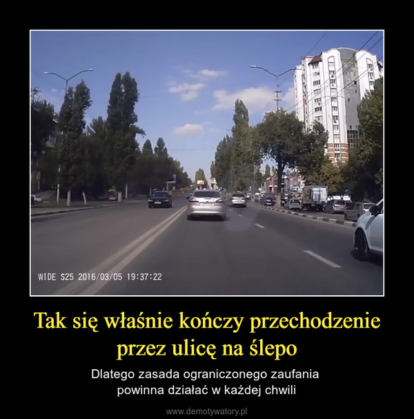Tak się właśnie kończy przechodzenie przez ulicę na ślepo – Dlatego zasada ograniczonego zaufania powinna działać w każdej chwili