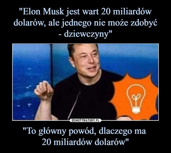 """""""To główny powód, dlaczego ma 20 miliardów dolarów"""" –"""