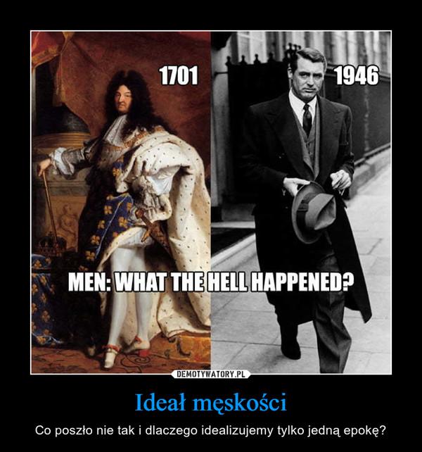 Ideał męskości – Co poszło nie tak i dlaczego idealizujemy tylko jedną epokę?