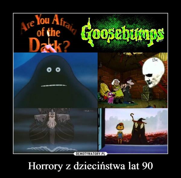 Horrory z dzieciństwa lat 90 –