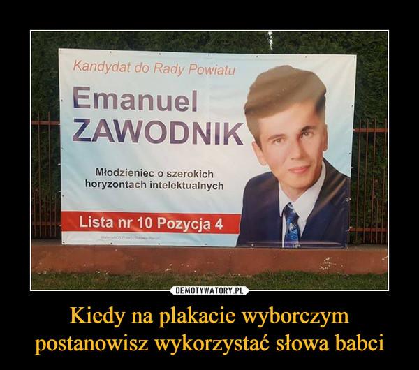 Kiedy na plakacie wyborczym postanowisz wykorzystać słowa babci –