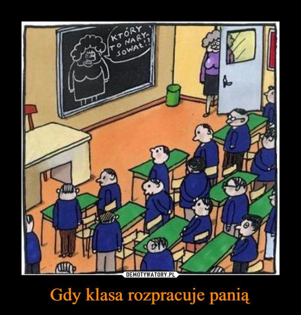 Gdy klasa rozpracuje panią –  który to narysował