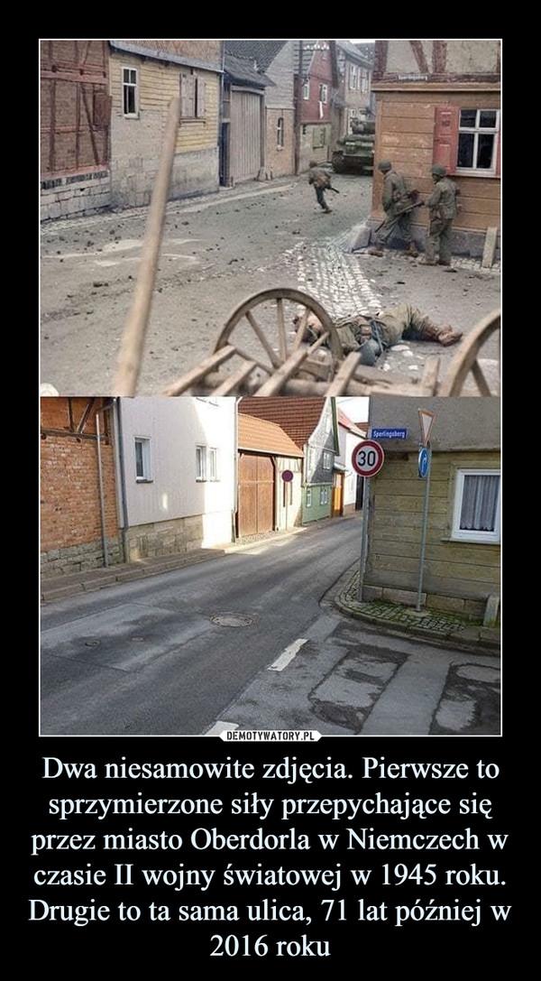Dwa niesamowite zdjęcia. Pierwsze to sprzymierzone siły przepychające się przez miasto Oberdorla w Niemczech w czasie II wojny światowej w 1945 roku. Drugie to ta sama ulica, 71 lat później w 2016 roku –