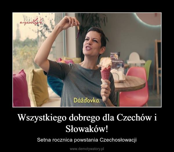 Wszystkiego dobrego dla Czechów i Słowaków! – Setna rocznica powstania Czechosłowacji