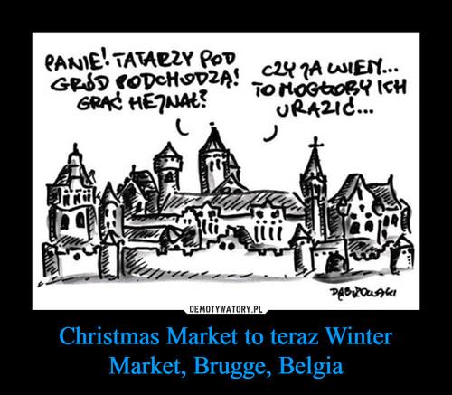 Christmas Market to teraz Winter Market, Brugge, Belgia