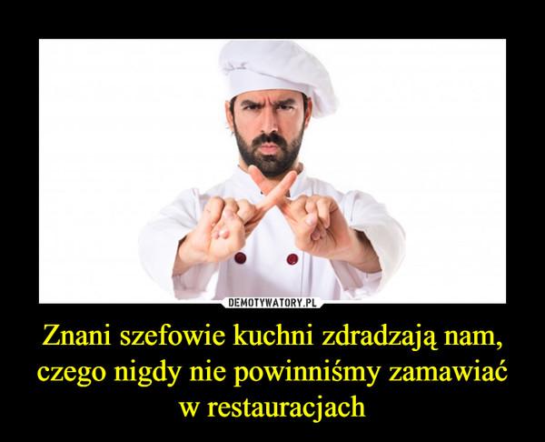 Znani szefowie kuchni zdradzają nam, czego nigdy nie powinniśmy zamawiać w restauracjach –