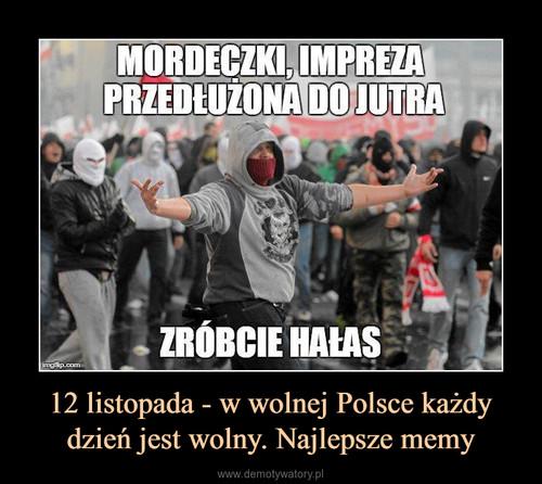 12 listopada - w wolnej Polsce każdy dzień jest wolny. Najlepsze memy
