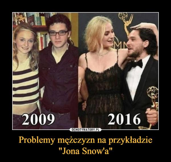 """Problemy mężczyzn na przykładzie """"Jona Snow'a"""" –"""