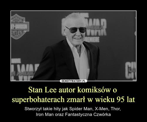 Stan Lee autor komiksów o  superbohaterach zmarł w wieku 95 lat