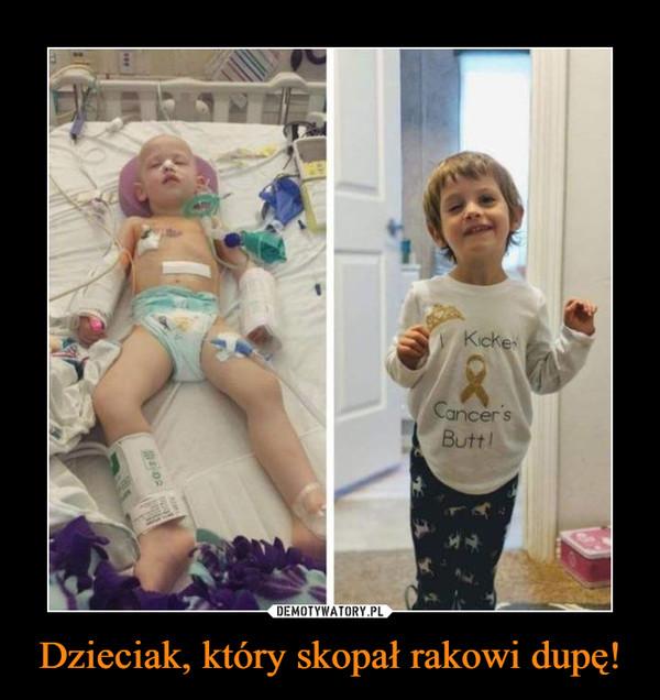 Dzieciak, który skopał rakowi dupę! –