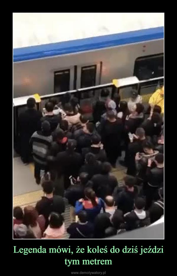 Legenda mówi, że koleś do dziś jeździ tym metrem –