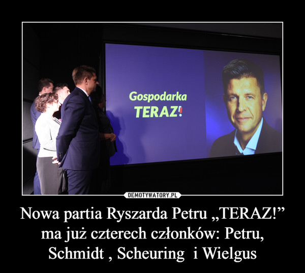 "Nowa partia Ryszarda Petru ""TERAZ!"" ma już czterech członków: Petru, Schmidt , Scheuring  i Wielgus –"