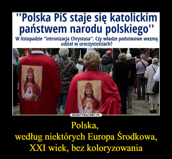 Polska, według niektórych Europa Środkowa, XXI wiek, bez koloryzowania –