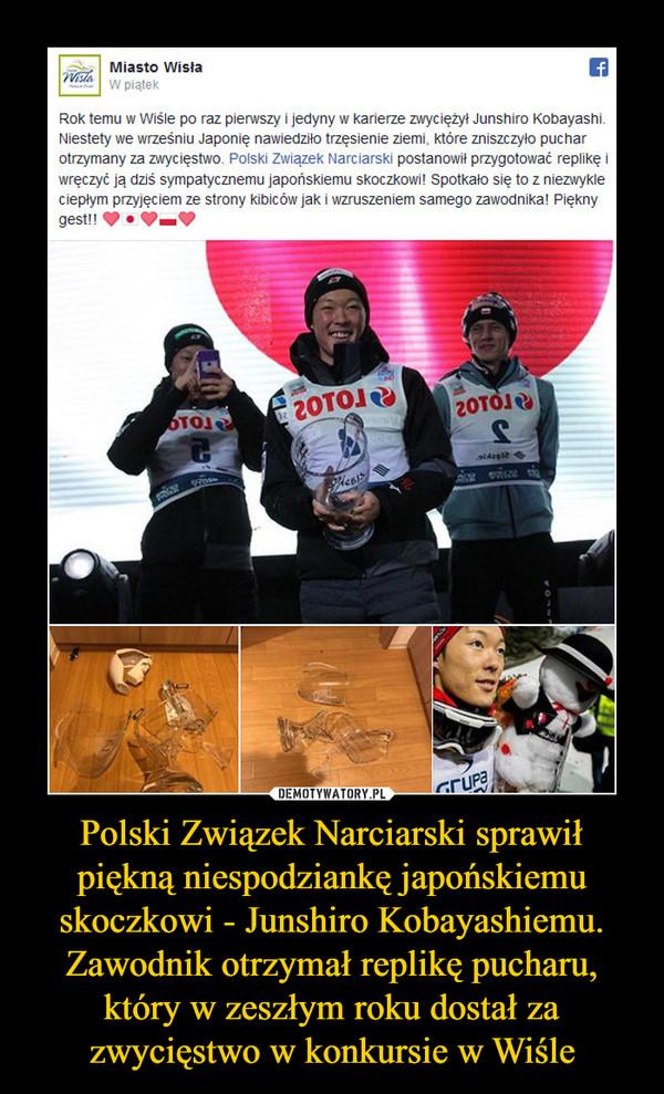Polski Związek Narciarski sprawił piękną niespodziankę japońskiemu skoczkowi - Junshiro Kobayashiemu. Zawodnik otrzymał replikę pucharu, który w zeszłym roku dostał za zwycięstwo w konkursie w Wiśle –
