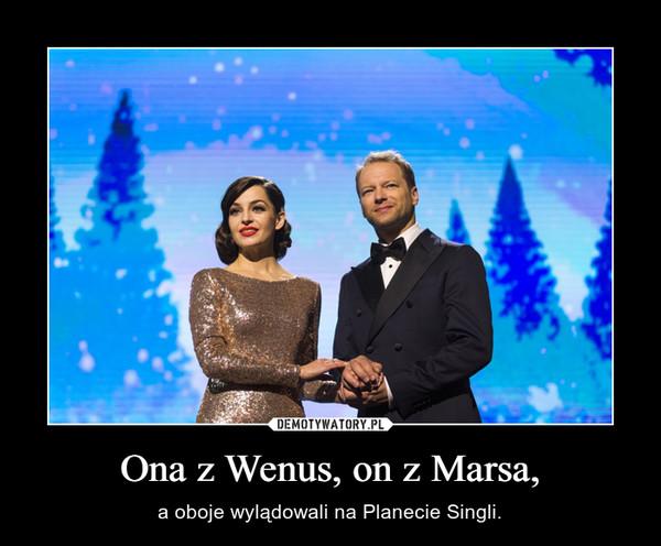 Ona z Wenus, on z Marsa, – a oboje wylądowali na Planecie Singli.