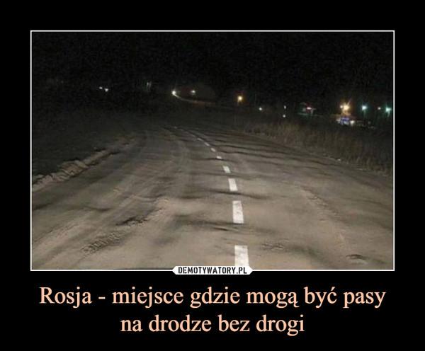 Rosja - miejsce gdzie mogą być pasyna drodze bez drogi –