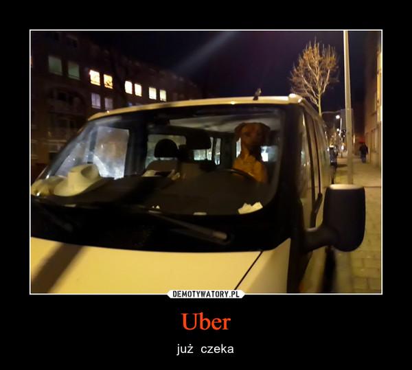 Uber – już  czeka